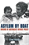 """Claire Higgins, """"Asylum by Boat: Origins of Australia's Refugee Policy"""" (New South Press, 2017)"""