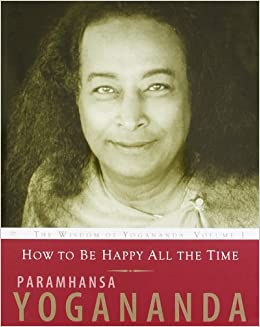 How To Be Happy All The Time: The Wisdom of Yogananda (Volume - 1) price comparison at Flipkart, Amazon, Crossword, Uread, Bookadda, Landmark, Homeshop18