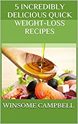5 Incredibly Delicious Quick Weight-Loss Recipes (Delicious CookBook Series)