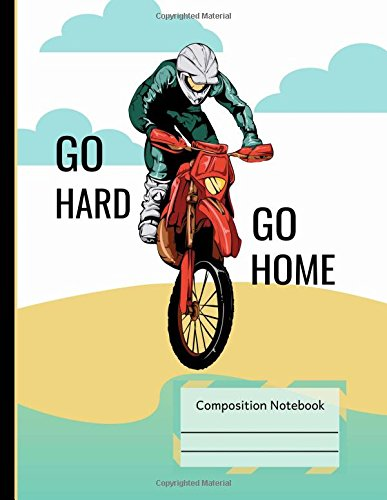 Download Dirt Bike Riding Go Hard Go Home Notebook: Dot Grid, Large Subject Composition Book 8.5 x 11, Motorcycle Rider Writing Journal, School Teachers, Students ebook