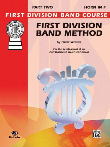 Download First Division Band Method, Part 2 For the Development of an Outstanding Band Program- Horn in F (First Division Band Course) pdf
