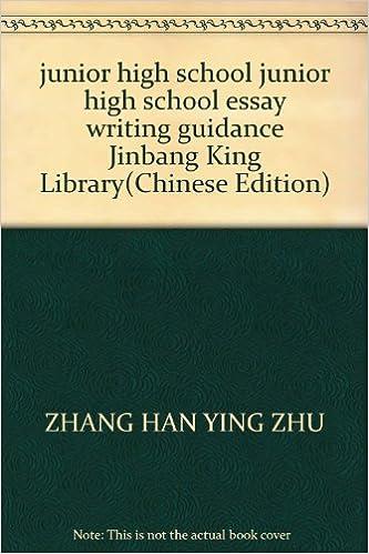 Junior High School Junior High School Essay Writing Guidance Jinbang  Junior High School Junior High School Essay Writing Guidance Jinbang King  Library Zhang Han Ying Zhu  Amazoncom Books