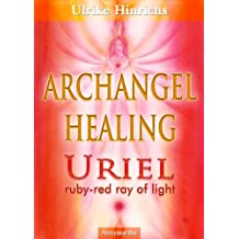 Archangel Healing: Uriel - ruby-red ray of light (Healing Energies of the 12 light rays of the Archangels)