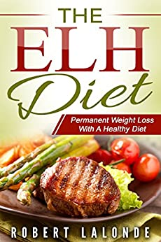 ELH Diet: Permanent Weight Loss With A Healthy Diet Plan by [Lalonde, Robert]
