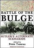 Battle of the Bulge: Hitler s Alternate Scenarios