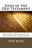 Jesus in the Old Testament: Messiah Revealed in the Hebrew Scriptures