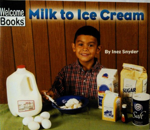Milk Ice Cream (How Things Are Made: Milk to Ice Cream. Welcome Books)