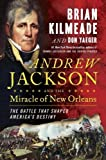 Andrew Jackson and the Miracle of New Orleans: The Battle That Shaped America