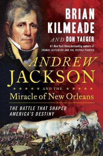 Andrew Jackson and the Miracle of New Orleans: The Battle That Shaped America's Destiny cover