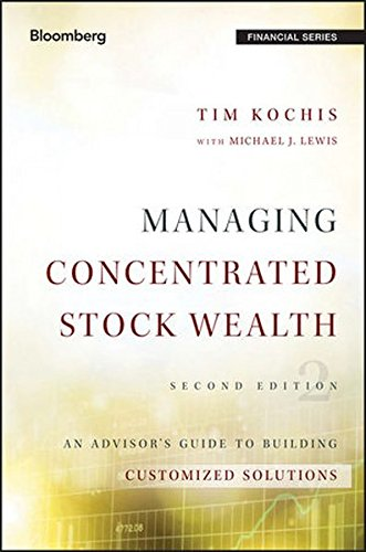 Managing Concentrated Stock Wealth: An Advisor's Guide to Building Customized Solutions (Bloomberg Financial) by Bloomberg Press