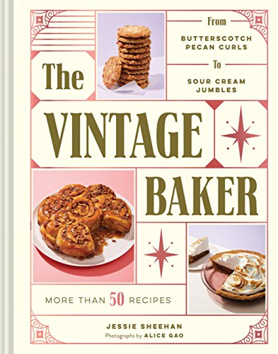 The Vintage Baker: More Than 50 Recipes from Butterscotch Pecan Curls to Sour Cream Jumbles by Jessie Sheehan