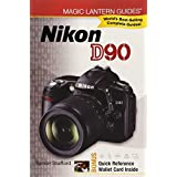 Magic Lantern Guides®: Nikon D90