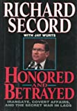 Honored and Betrayed: Irangate, Covert Affairs, and the Secret War in Laos by Richard Secord (1992-09-03)
