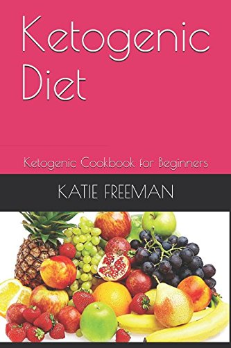 Ketogenic Diet: Ketogenic Cookbook for Beginners by KATIE FREEMAN