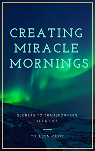 Creating Miracle Mornings: Secrets to Transforming Your Life (The Miracle Morning For Real Estate Agents)