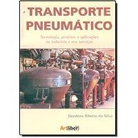 Transporte Pneumático. Tecnologia, Projetos E Aplicações Na Industria E Nos Serviços