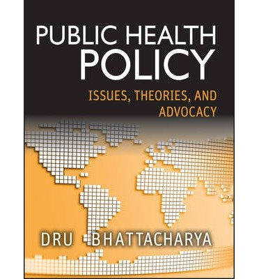[(Public Health Policy: Issues, Theories, and Advocacy)] [Author: Dhrubajyoti Bhattacharya] published on (November, 2013) PDF