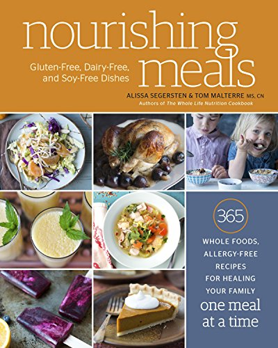 Nourishing Meals: 365 Whole Foods, Allergy-Free Recipes for Healing Your Family One Meal at a Time by Alissa Segersten, Tom Malterre