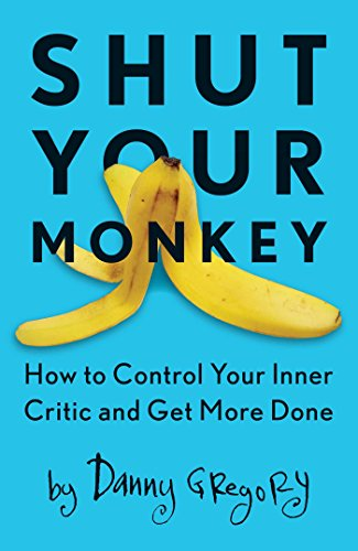 - Shut Your Monkey: How to Control Your Inner Critic and Get More Done