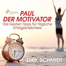 Paul der Motivator: Die besten Tipps für tägliche Erfolgserlebnisse Hörbuch von Dirk Schmidt Gesprochen von: Andreas Herrler
