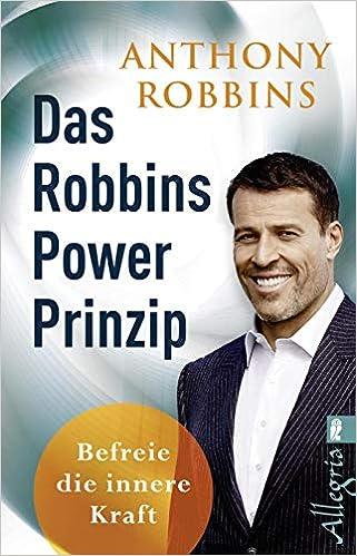 Anthony Robbins Das Robbins Power Prinzip: Befreie die innere Kraft