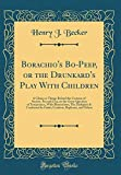 Borachio's Bo-Peep, or the Drunkard's Play With Children: A Glance at Things Behind the Curtains of Society, Pro and Con, on the Great Question of ... by Ondit, Confrere, Replicant, and Others