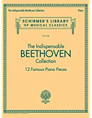 The Indispensable Beethoven Collection - 12 Famous Piano Pieces: Schirmer's Library of Musical Classics Vol. 2126