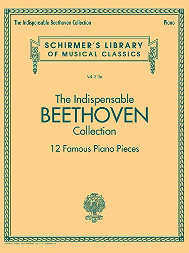 The Indispensable Beethoven Collection - 12 Famous Piano Pieces Schirmers Library of Musical Classics Vol. 2126 (Tapa Blanda)