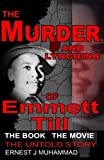 The Murder and Lynching of Emmett till, the Book, the Movie, the Untold Story, Ernest J Muhammad, 0615970478