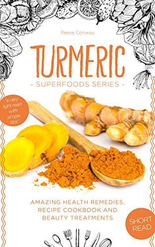 Turmeric Superfood: Amazing Health Remedies, Cookbook Recipes, and Beauty Treatments (Superfoods Series) by [Conway, Reese]
