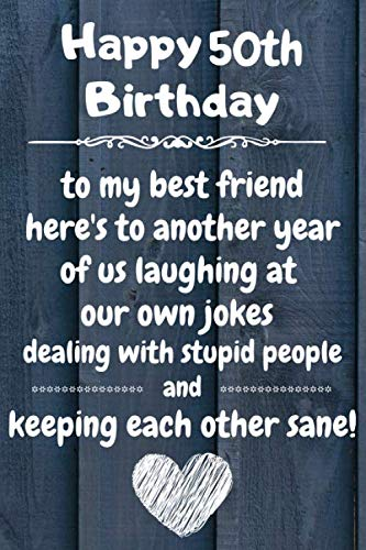 Happy 50th Birthday to my best friend here's to laughing at our own jokes and keeping each other sane: 50 Year Old Birthday Gift Journal / Notebook / Diary / Unique Greeting Card Alternative