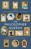 The Philosopher Queens: The lives and legacies of