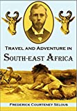 Travel and Adventure in South-East Africa:  Being the Narrative of the Last Eleven Years Spent by the Author  on the Zambesi and Its Tributaries (1893)