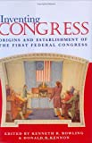 Inventing Congress, Kenneth R. Bowling, 082141271X