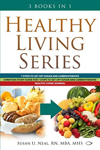 Healthy Living Series: 3 Books in 1: 7 Steps to Get Off Sugar and Carbohydrates; Christian Study Guide for 7 Steps to Get Off Sugar and Carbohydrates; Healthy Living Journal (Living Series Books)