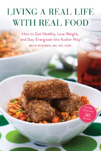 Living a Real Life with Real Food: How to Get Healthy, Lose Weight, and Stay Energized—the Kosher Way by R.D. Beth Warren