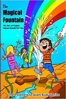 Book The Magical Fountain: The Story Of Prophet Ismail (Part One): Volume 9 (The Prophet To Islam Series For Children)