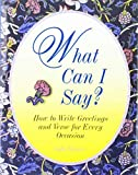 img - for What Can I Say?: How To Write Greetings And Verse For Every Occasion book / textbook / text book