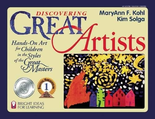 Discovering Great Artists: Hands-On Art for Children in the Styles of the Great Masters (Bright Ideas for Learning) (Bright Music Book)