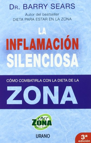 La Inflamacion Silenciosa/ the Anti-inflammation Zone: Reversing the Silent Epidemic That's Destroying Our Health (Spanish Edition)