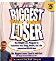 The Biggest Loser: The Weight Loss Program to Transform Your Body, Health, and Life--Adapted from NBC's Hit Show...