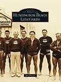 Huntington Beach Lifeguards (Images of America (Arcadia Publishing))
