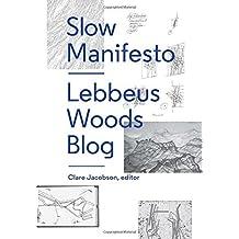 Slow Manifesto: Lebbeus Woods Blog by Lebbeus Woods (2015-12-15)