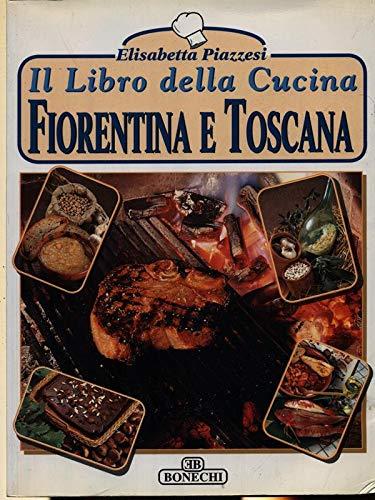 - Il libro della cucina fiorentina e toscana: Antipasti, salse, primi e secondi piatti di carne e di pesce, frittate e tortini, contorni, dolci e biscotti ... consigli per l'esecuzione e la presentazione