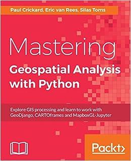Mastering Geospatial Analysis with Python: Explore GIS processing