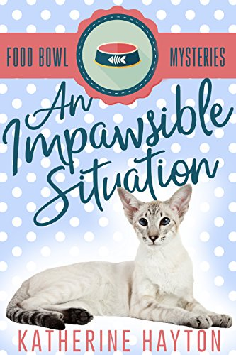 An Impawsible Situation (Food Bowl Mysteries Book 1) by [Hayton, Katherine]