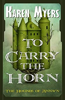 To Carry the Horn - A Virginian in Elfland (The Hounds of Annwn Book 1) by [Myers, Karen]