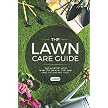 The LAWN Care Guide: The shortest most impactful manual for lawn care systems and tools