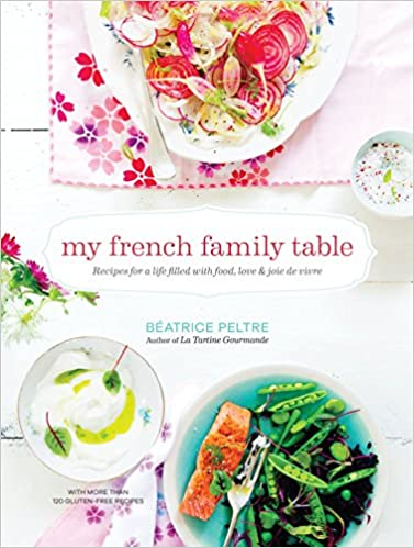 My French Family Table Recipes For A Life Filled With Food Love
