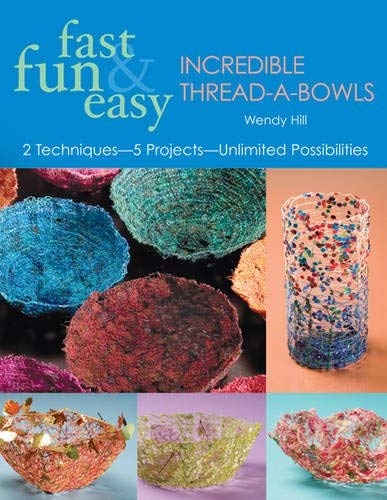 - Fast, Fun & Easy Incredible Thread-A-Bowls: 2 Techniques-5 Projects-Unlimited Possibilities